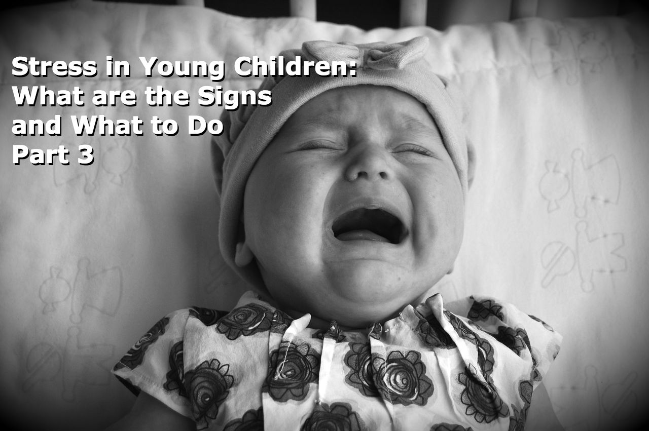 Stress In Young Children: What Are The Signs And What To Do – Part 3