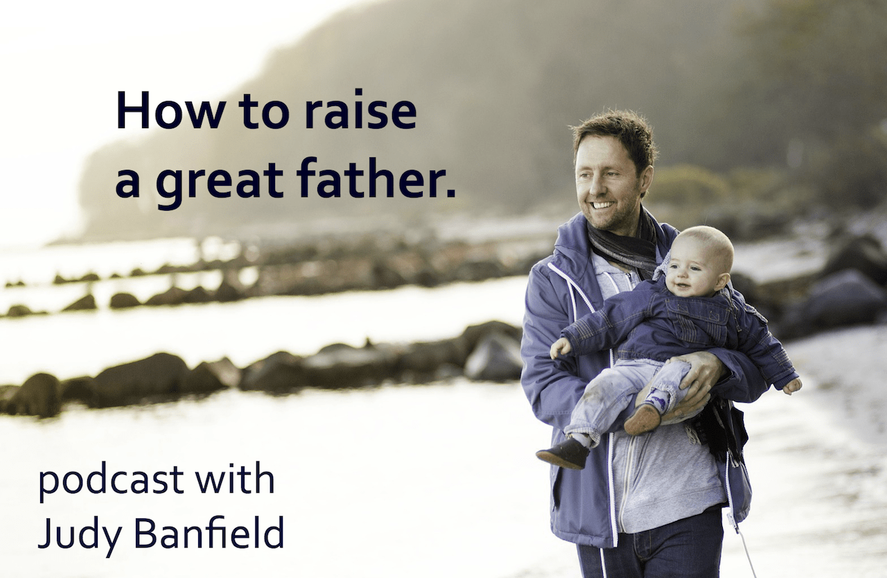 How To Raise A Great Father- Podcast With Judy Banfield